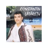 CONSTANTIN LATARETU - MAICA DRAGA, PENTRU TINE (CD) SIGILAT!!!