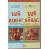 ROBERT T. KIYOSAKI:,, TATA BOGAT, TATA SARAC'' - Carte Psihologie