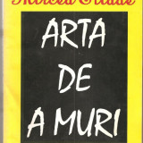Carte hobby - (C837) ARTA DE A MURI DE MIRCEA ELIADE, EDITURA MOLDOVA, IASI, 1993, EDITIE INGRIJITA, SELECTIE DE TEXTE SI NOTE DE MAGDA SI PETRU URSACHE