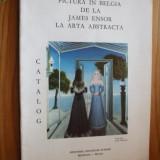 PICTURA IN BELGIA DE LA JAMES ENSOR LA ARTA ABSTRACTA - catolog