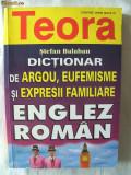 DICTIONAR DE ARGOU, EUFEMISME SI EXPRESII FAMILIARE ENGLEZ - ROMAN, Stefan Balaban, 1999. Contine 18.000 de termeni.  Absolut nou