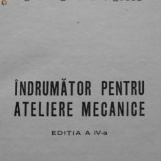 Indrumator pentru Ateliere Mecanice - Ing. George S. Georgescu - Carti Mecanica