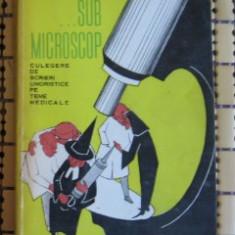 Sub microscop - culegere de scrieri umoristice pe teme medicale ed. Medicala 1964