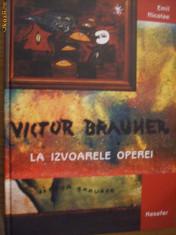 Album Arta - VICTOR BRAUNER * LA IZVOARELE OPEREI -- ALBUM