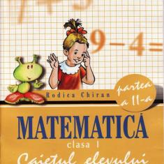 MATEMATICA - CAIETUL ELEVULUI PARTEA A II A PT CLS I de RODICA CHIRAN ED. ARAMIS - Manual scolar Aramis, Clasa 2