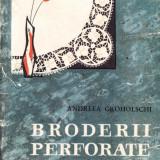 BRODERII PERFORATE de ANDREEA GROHOLSCHI