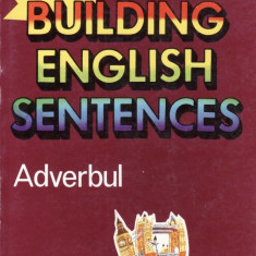 BUILDING ENGLISH SENTENCES ADVERBUL de EUGENE J. HALL - Curs Limba Engleza teora
