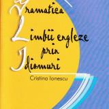 Curs limbi straine - GRAMATICA LIMBII ENGLEZE PRIN IDIOMURI de CRISTINA IONESCU ED. ARAMIS