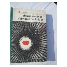 Carti Electrotehnica - MASINI ELECTRICE FABRICATE IN R.P.R.DE E.NICOLESCU, C.RADUT, TIRAJ MIC, EDITURA TEHNICA 1965, STARE FOARTE BUNA