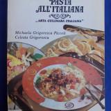 MICHAELA GRIGORESCU PICCOLI - PASTA ALL'ITALIANA [ ARTA CULINARA ITALIANA ] - BUCURESTI - 1993