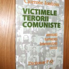 Istorie - VICTIMELE TERORII COMUNISTE * Arestati, Torturati, Intemnitati, Ucisi -- Dictonar P-Q -- Cicerone Ionitoiu -- [ 2006, 5o1 p.; dedicatie - autograf ]