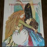 MIHAI EMINESCU - Frumoasa Lumii [Basme: Calin Nebunul, Fat Frumos din Lacrima, Borta vantului, Finul lui Dumnezeu] cu ilustratii Angela Brasoveanu