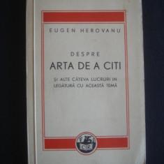 Carte veche - EUGEN HEROVANU - DESPRE ARTA DE A CITI SI ALTE CATEVA LUCRURI IN LEGATURA CU ACEASTA TEMA {cu autograf, 1949}