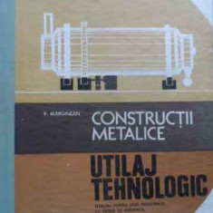 Carti Constructii - Constructii Metalice Utilaj Tehnologic Manual Pentru Licee In - V. Marginean, 521490