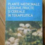 Carte tratamente naturiste - Plante Medicinale, Legume, Fructe Si Cereale In Terapeutica - Stefan Mocanu Dumitru Raducanu, 521716