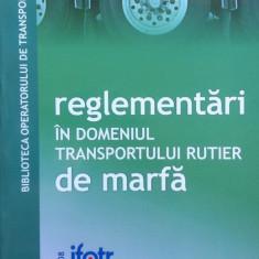 REGLEMENTARI IN DOMENIUL TRANSPORTULUI RUTIER DE MARFA - Carti Transporturi