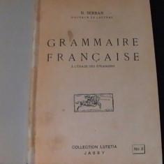 GRAMMAIRE FRANCAISE SUPERIEURE- N. SERBAN- - Carte Literatura Franceza