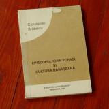 Carte ---- Episcopul Ioan popasu si cultura Banateana - Constantin Bratescu - Ed. Mitropoliei Banatului - Timisoara 1995 - 198 pagini