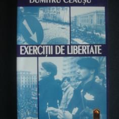 DUMITRU CEAUSU - EXERCITII DE LIBERTATE - Carte Sociologie