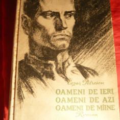 Cezar Petrescu- Oameni de ieri, oameni de azi, oameni de maine - Prima Ed. 1955 - Roman