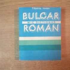 MIC DICTIONAR BULGAR - ROMAN de TIBERIU IOVAN, Bucuresti 1988, EDITIA DE BUZUNAR