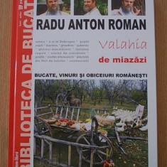 RADU ANTON ROMAN- VALAHIA DE MIAZAZI- BUCATE VINURI SI OBICEIURI ROMANESTI - Carte Retete traditionale romanesti