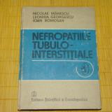 Carte Medicina - Nefropatiile tubulo-interstitiale - Nicolae Manescu, Leonida Georgescu ... 1987