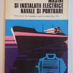 MASINI SI INSTALATII ELECTRICE NAVALE SI PORTUARE, MANUAL PENTRU LICEE INDUSTRIALE CU PROFIL DE MARINA CLASA A XII -A de D.HERNEA, L.GHINDA 1982 - Carti Mecanica
