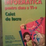 INFORMATICA - CAIET DE LUCRU PENTRU CLASA A VI A - LILIANA ARICI - Manual scolar, Clasa 6, Polirom