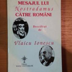 MESAJUL LUI NOSTRADAMUS CATRE ROMANI DESCIFRAT DE VLAICU IONESCU, 1998 - Istorie