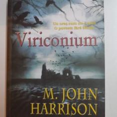 VIRICONIUM, UN ORAS CUM NU E ALTUL . O POVESTE FARA SFARSIT de M. JOHN HARRISON, 2006 - Nuvela