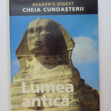 Istorie - LUMEA ANTICA, CHEIA CUNOASTERII, READER'S DIGEST