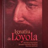 ISTORISIREA PELERINULUI, JURNALUL MISCARILOR LAUNTRICE - Ignatiu de Loyola -2007 - Carti Crestinism, Polirom