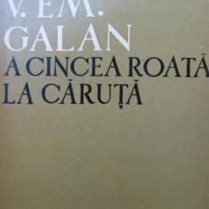 A cincea roata de la caruta - V. Em. Galan - Roman
