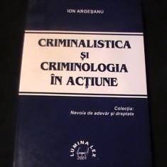 CRIMINALITATEA SI CRIMINOLOGIA IN ACTIUNE-ION ARGESEANU-AUTOGRAF SI DEDICATIE- - Carte Criminologie