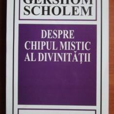 Gershom Scholem - Despre chipul mistic al divinitatii - Carti Iudaism