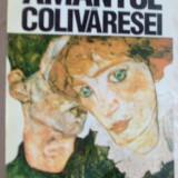 Beletristica - RADU ALDULESCU - AMANTUL COLIVARESEI (ROMAN, editia princeps - 1994)