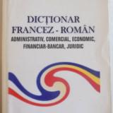 DICTIONAR FRANCEZ-ROMAN ADMNISTRATIV , COMERCIAL , ECONOMIC , FINANCIAR-BANCAR , JURIDIC de CHRISTINE ANCA SAVIN , VASILE SAVIN , 2011