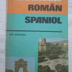 Dan Munteanu - Ghid De Conversatie Roman Spaniol - Curs Limba Spaniola Altele
