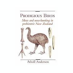 Carte Literatura Engleza - Prodigious Birds: Moas and Moa-Hunting in New Zealand