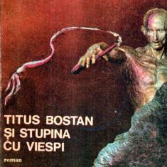 Titus Bostan si stupina cu viespi - roman - Autor(i): Petre Varlan