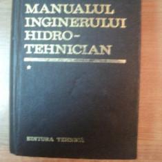 Carti Mecanica - MANUALUL INGINERULUI HIDROTEHNICIAN, VOL. I de DUMITRU DUMITRESCU, RADU A. POP, Bucuresti 1969