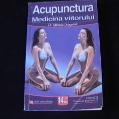 ACUPUNCTURA-MEDICINA VIITORULUI-MIHNEA DRAGOMIR- - Carte Recuperare medicala