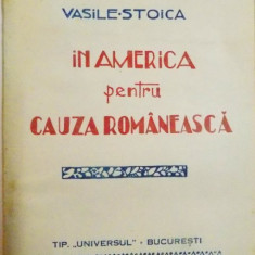 IN AMERICA PENTRU CAUZA ROMANEASCA de VASILE STOICA, 1926 - Carte veche