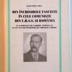 DIN INCHISORILE FASCISTE IN CELE COMUNISTE DIN U.R.S.S. SI ROMANIA de AUGUSTIN VISA, 1997 - Istorie