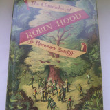 THE CHRONICLES OF ROBIN HOOD BY ROSEMARY SUTCLIFF CU ILUSTRATII COLOR ED.VECHE - Carte Literatura Engleza