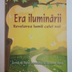 ERA ILUMINARII, REVELAREA LUMII CELEI NOI de SUSANNE WARD, 2005 - Carte Hobby Ezoterism
