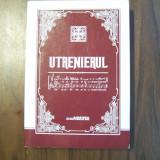 Carti bisericesti - Utrenierul sau cantarile Utreniei de duminica pe cele opt glasuri bisericesti
