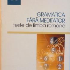 GRAMATICA FARA MEDITATOR TESTE DE LIMBA ROMANA, PENTRU ADMITEREA IN LICEU SI FACULTATE de CONSTANTA COCA DUMITRU, 1999