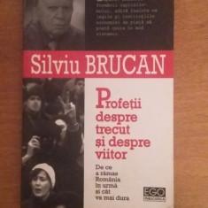 450 SILVIU BRUCAN - PROFETII DESPRE TRECUT SI DESPRE VIITOR